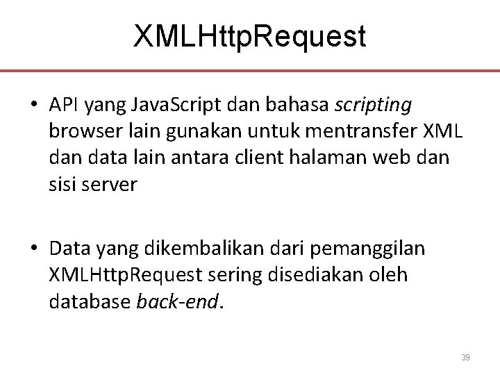 XMLHttp. Request • API yang Java. Script dan bahasa scripting browser lain gunakan untuk