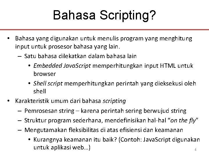 Bahasa Scripting? • Bahasa yang digunakan untuk menulis program yang menghitung input untuk prosesor