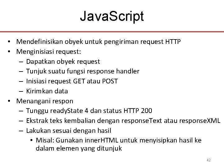 Java. Script • Mendefinisikan obyek untuk pengiriman request HTTP • Menginisiasi request: – Dapatkan