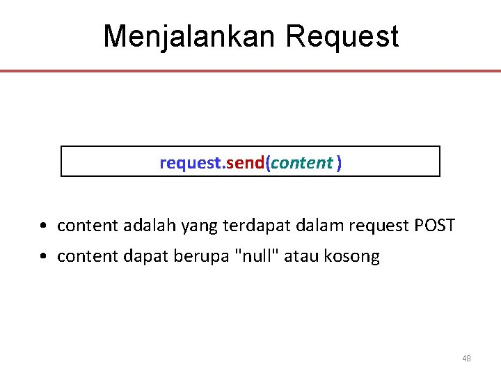 Menjalankan Request request. send(content ) • content adalah yang terdapat dalam request POST •