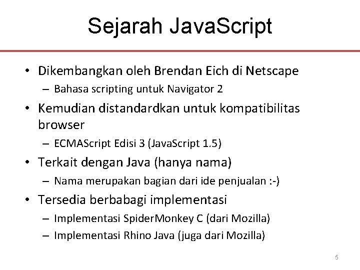 Sejarah Java. Script • Dikembangkan oleh Brendan Eich di Netscape – Bahasa scripting untuk