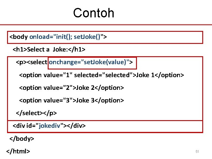 "Contoh <body onload=""init(); set. Joke()""> <h 1>Select a Joke: </h 1> <p><select onchange=""set. Joke(value)"">"