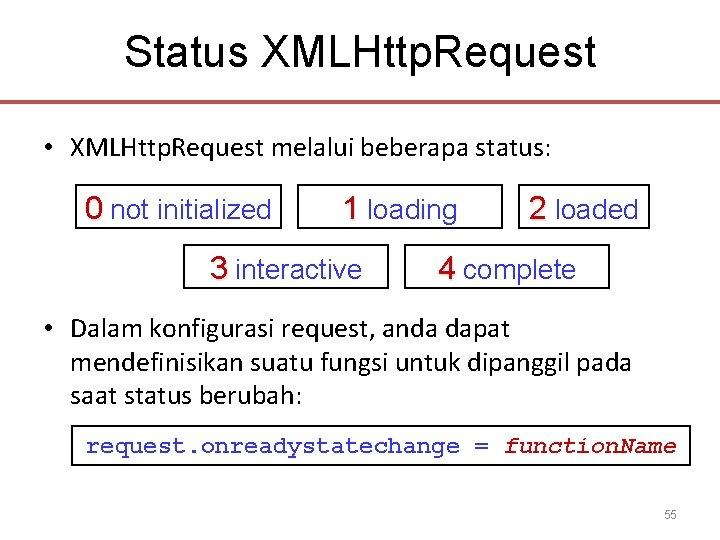 Status XMLHttp. Request • XMLHttp. Request melalui beberapa status: 0 not initialized 1 loading
