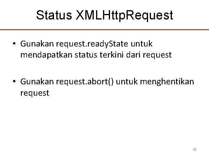Status XMLHttp. Request • Gunakan request. ready. State untuk mendapatkan status terkini dari request