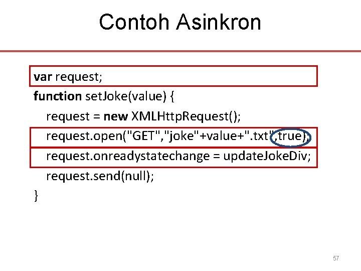 Contoh Asinkron var request; function set. Joke(value) { request = new XMLHttp. Request(); request.