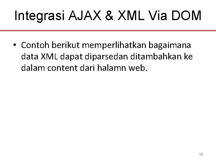 Integrasi AJAX & XML Via DOM • Contoh berikut memperlihatkan bagaimana data XML dapat