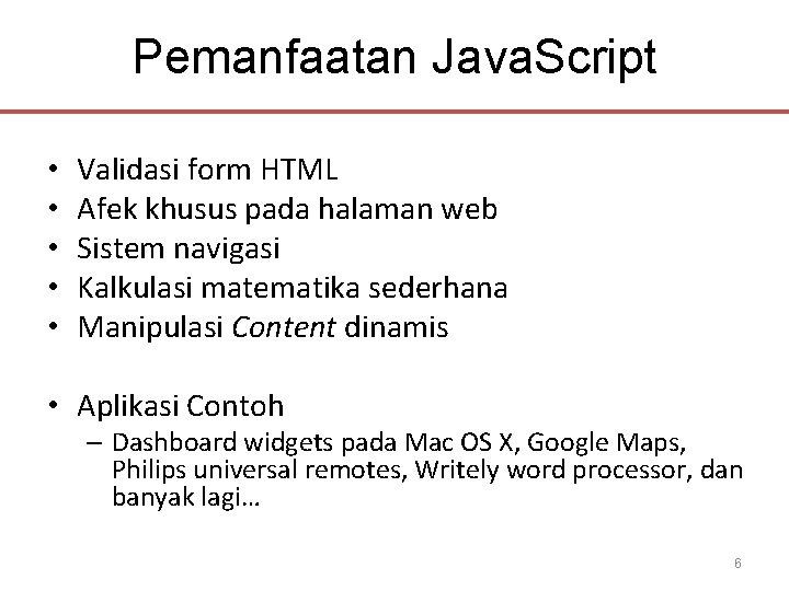 Pemanfaatan Java. Script • • • Validasi form HTML Afek khusus pada halaman web