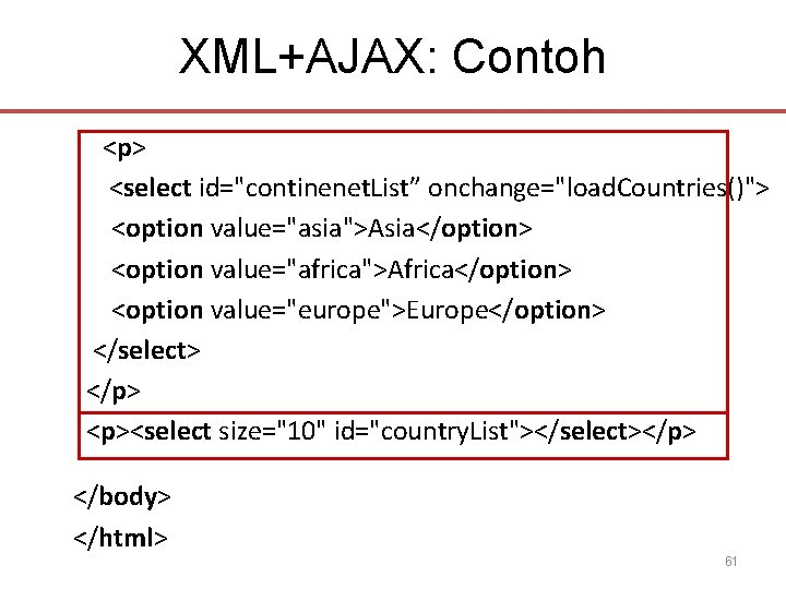"""XML+AJAX: Contoh <p> <select id=""""continenet. List"""" onchange=""""load. Countries()""""> <option value=""""asia"""">Asia</option> <option value=""""africa"""">Africa</option> <option value=""""europe"""">Europe</option>"""