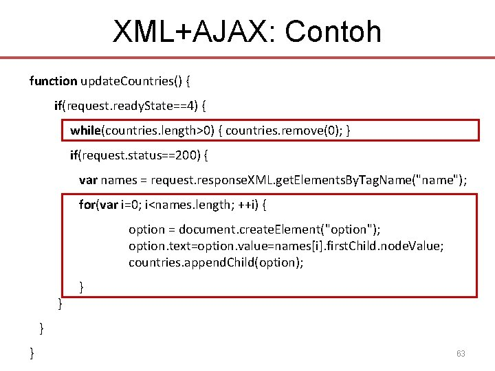 XML+AJAX: Contoh function update. Countries() { if(request. ready. State==4) { while(countries. length>0) { countries.