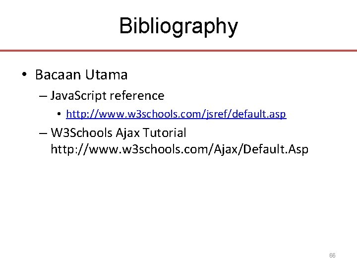 Bibliography • Bacaan Utama – Java. Script reference • http: //www. w 3 schools.