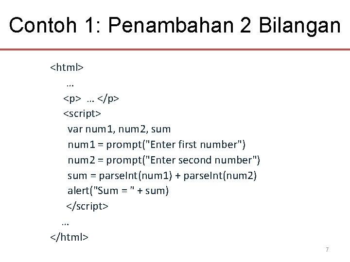 Contoh 1: Penambahan 2 Bilangan <html> … <p> … </p> <script> var num 1,