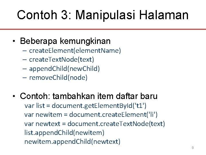 Contoh 3: Manipulasi Halaman • Beberapa kemungkinan – create. Element(element. Name) – create. Text.