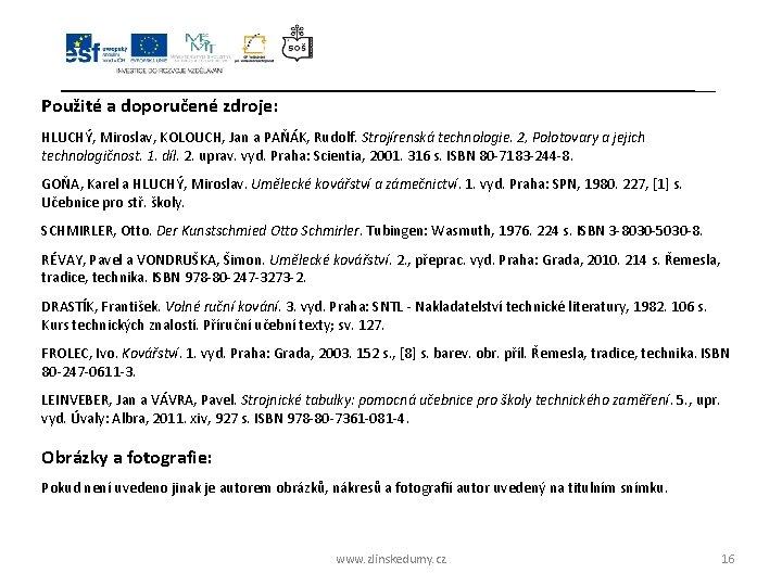 Použité a doporučené zdroje: HLUCHÝ, Miroslav, KOLOUCH, Jan a PAŇÁK, Rudolf. Strojírenská technologie. 2,
