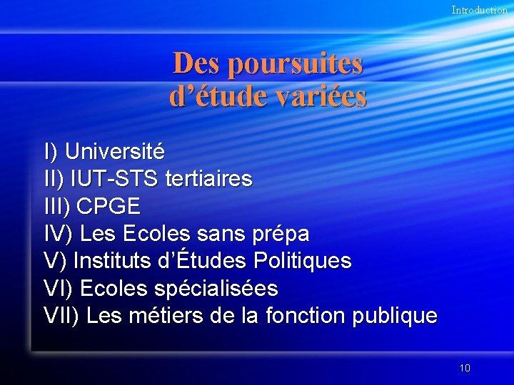 Introduction Des poursuites d'étude variées I) Université II) IUT-STS tertiaires III) CPGE IV) Les