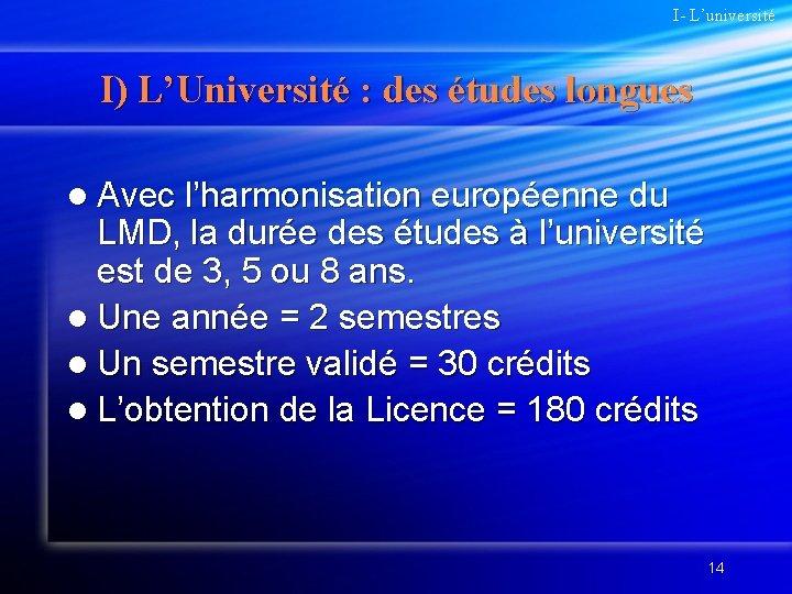 I- L'université I) L'Université : des études longues l Avec l'harmonisation européenne du LMD,