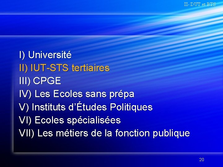 II- DUT et BTS I) Université II) IUT-STS tertiaires III) CPGE IV) Les Ecoles