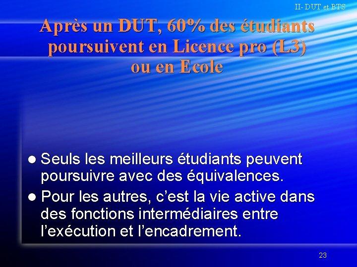 II- DUT et BTS Après un DUT, 60% des étudiants poursuivent en Licence pro