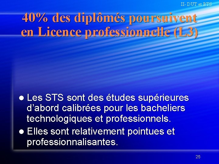 II- DUT et BTS 40% des diplômés poursuivent en Licence professionnelle (L 3) l