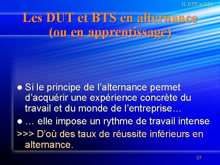 II- DUT et BTS Les DUT et BTS en alternance (ou en apprentissage) l