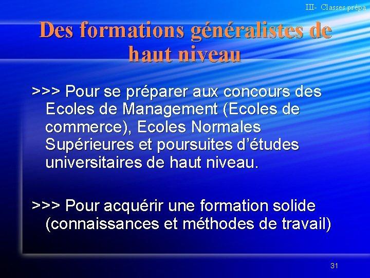 III- Classes prépa Des formations généralistes de haut niveau >>> Pour se préparer aux