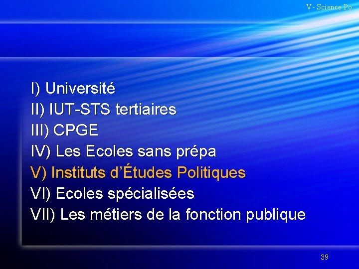 V- Science Po I) Université II) IUT-STS tertiaires III) CPGE IV) Les Ecoles sans
