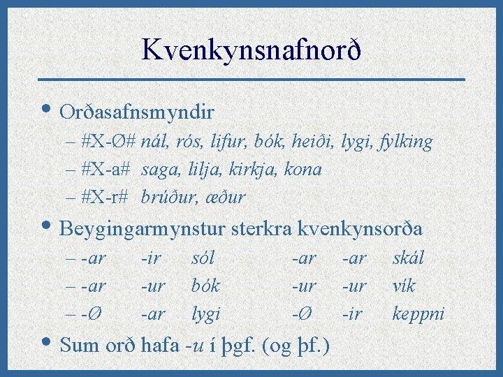 Kvenkynsnafnorð • Orðasafnsmyndir – #X-Ø# nál, rós, lifur, bók, heiði, lygi, fylking – #X-a#