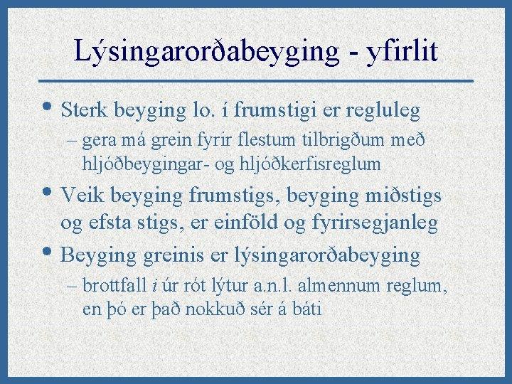 Lýsingarorðabeyging - yfirlit • Sterk beyging lo. í frumstigi er regluleg – gera má