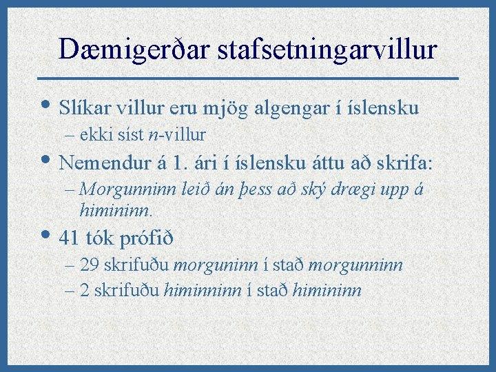 Dæmigerðar stafsetningarvillur • Slíkar villur eru mjög algengar í íslensku – ekki síst n-villur