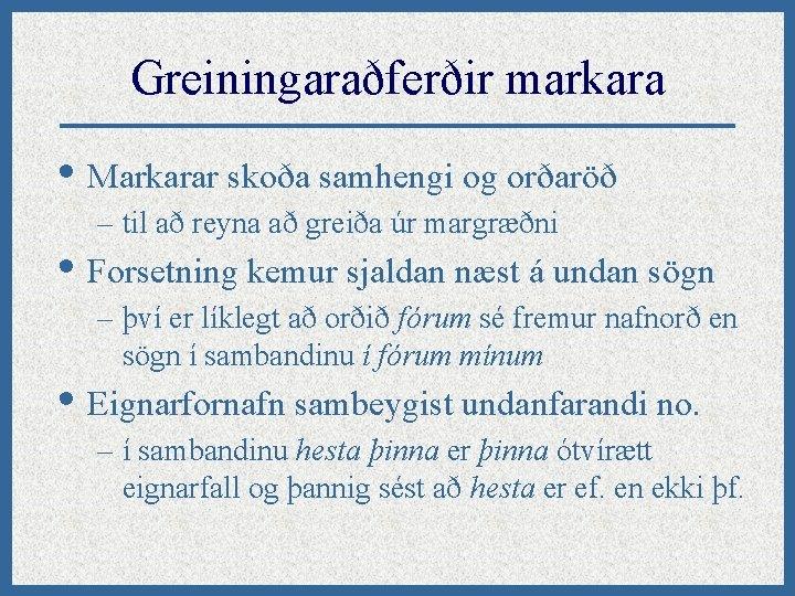 Greiningaraðferðir markara • Markarar skoða samhengi og orðaröð – til að reyna að greiða