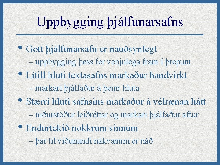 Uppbygging þjálfunarsafns • Gott þjálfunarsafn er nauðsynlegt – uppbygging þess fer venjulega fram í
