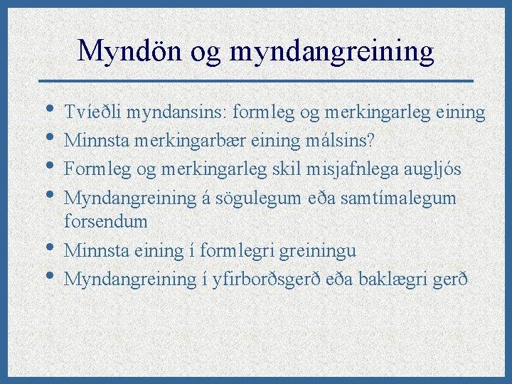 Myndön og myndangreining • Tvíeðli myndansins: formleg og merkingarleg eining • Minnsta merkingarbær eining