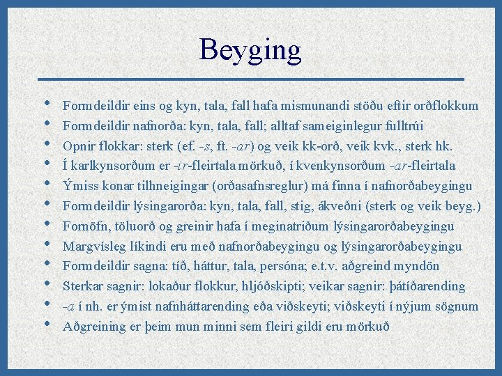 Beyging • • • Formdeildir eins og kyn, tala, fall hafa mismunandi stöðu eftir