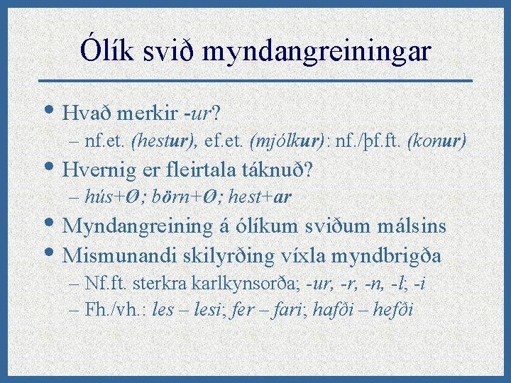 Ólík svið myndangreiningar • Hvað merkir -ur? – nf. et. (hestur), ef. et. (mjólkur):
