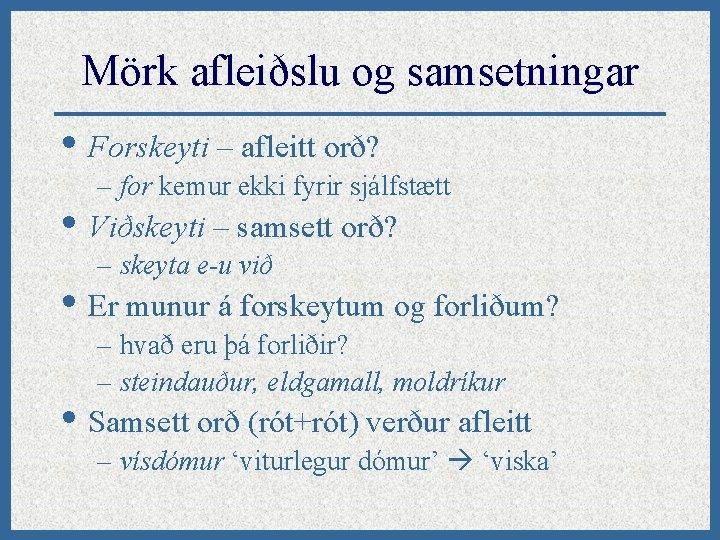 Mörk afleiðslu og samsetningar • Forskeyti – afleitt orð? – for kemur ekki fyrir