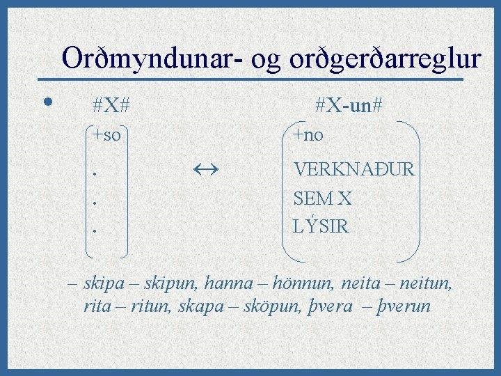 Orðmyndunar- og orðgerðarreglur • #X# #X-un# +so. . . +no VERKNAÐUR SEM X LÝSIR