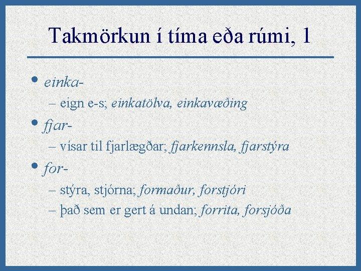 Takmörkun í tíma eða rúmi, 1 • einka– eign e-s; einkatölva, einkavæðing • fjar-