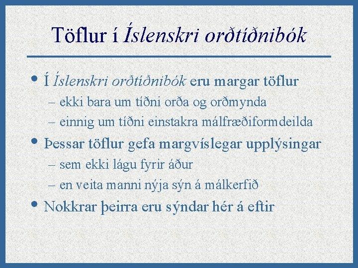 Töflur í Íslenskri orðtíðnibók • Í Íslenskri orðtíðnibók eru margar töflur – ekki bara