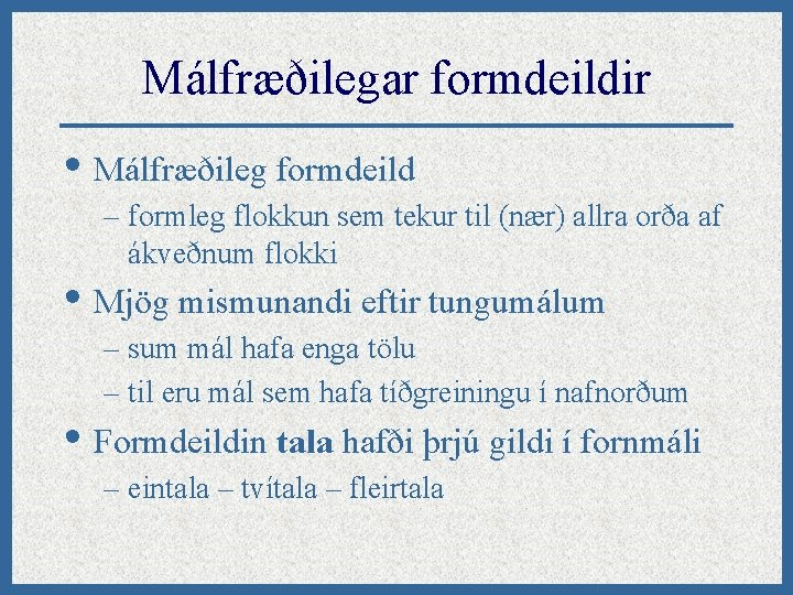Málfræðilegar formdeildir • Málfræðileg formdeild – formleg flokkun sem tekur til (nær) allra orða