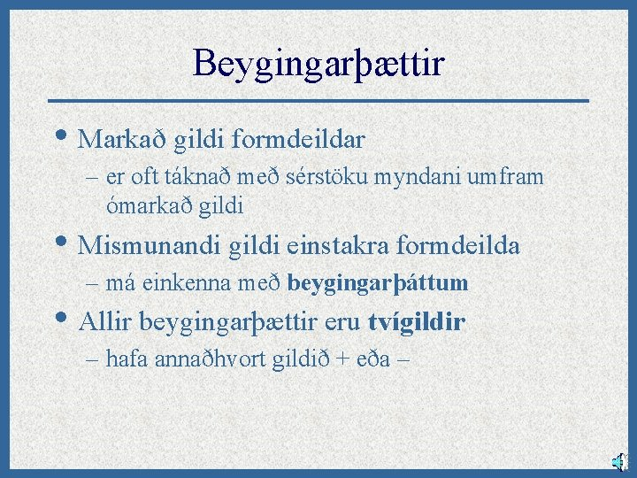 Beygingarþættir • Markað gildi formdeildar – er oft táknað með sérstöku myndani umfram ómarkað
