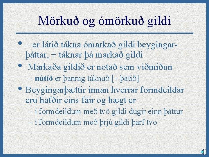 Mörkuð og ómörkuð gildi • – er látið tákna ómarkað gildi beygingar • þáttar,