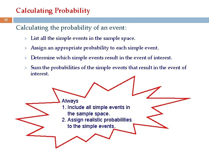 Calculating Probability 12 Calculating the probability of an event: Ø List all the simple