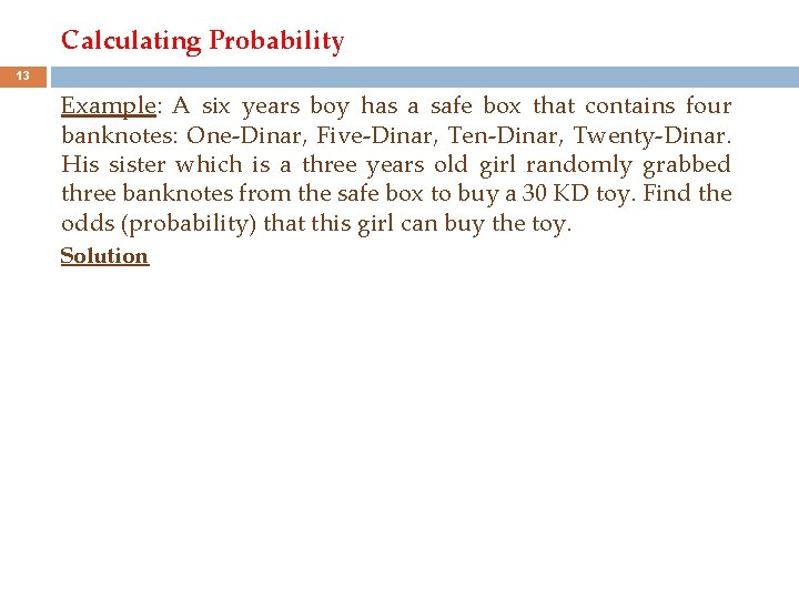 Calculating Probability 13 Example: A six years boy has a safe box that contains