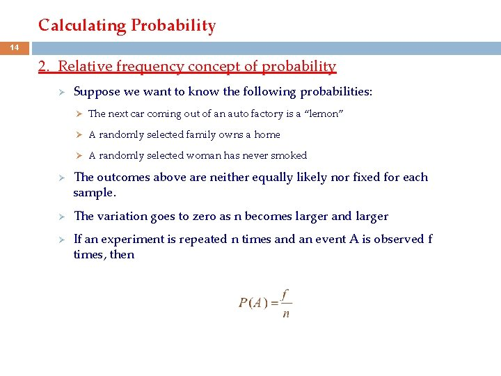 Calculating Probability 14 2. Relative frequency concept of probability Ø Ø Suppose we want