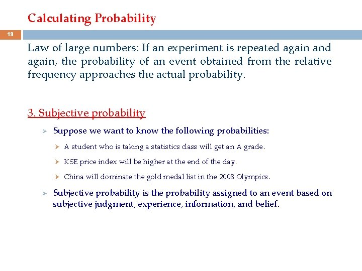 Calculating Probability 19 Law of large numbers: If an experiment is repeated again and