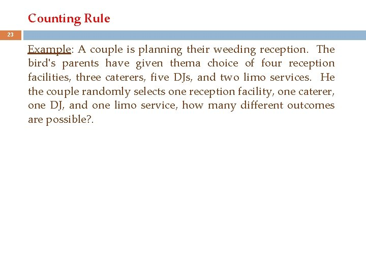 Counting Rule 23 Example: A couple is planning their weeding reception. The bird's parents