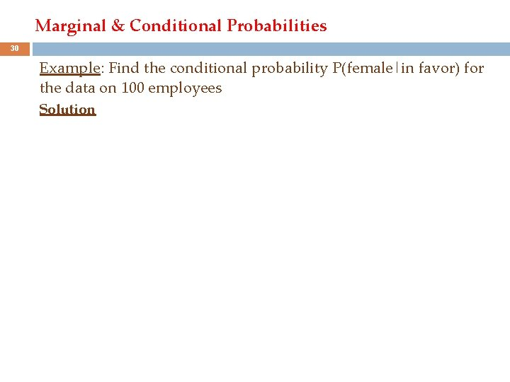 Marginal & Conditional Probabilities 30 Example: Find the conditional probability P(female|in favor) for the