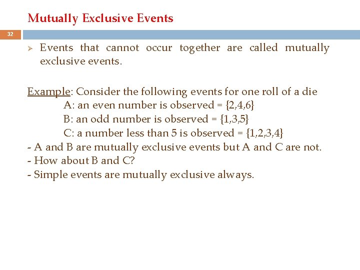 Mutually Exclusive Events 32 Ø Events that cannot occur together are called mutually exclusive