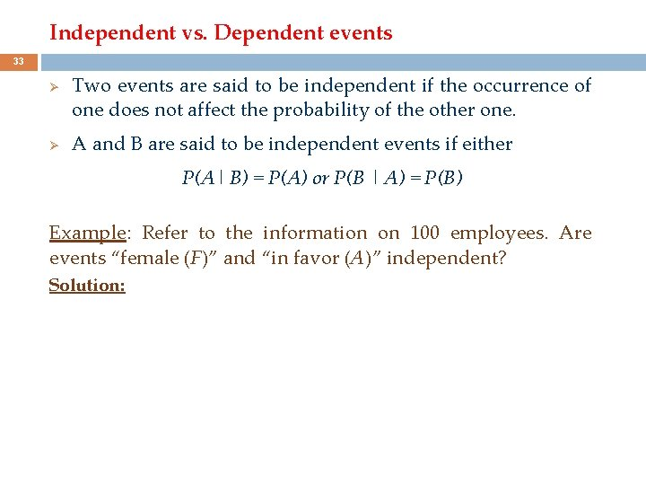 Independent vs. Dependent events 33 Ø Ø Two events are said to be independent