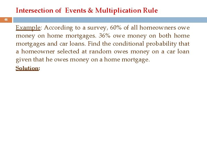 Intersection of Events & Multiplication Rule 46 Example: According to a survey, 60% of