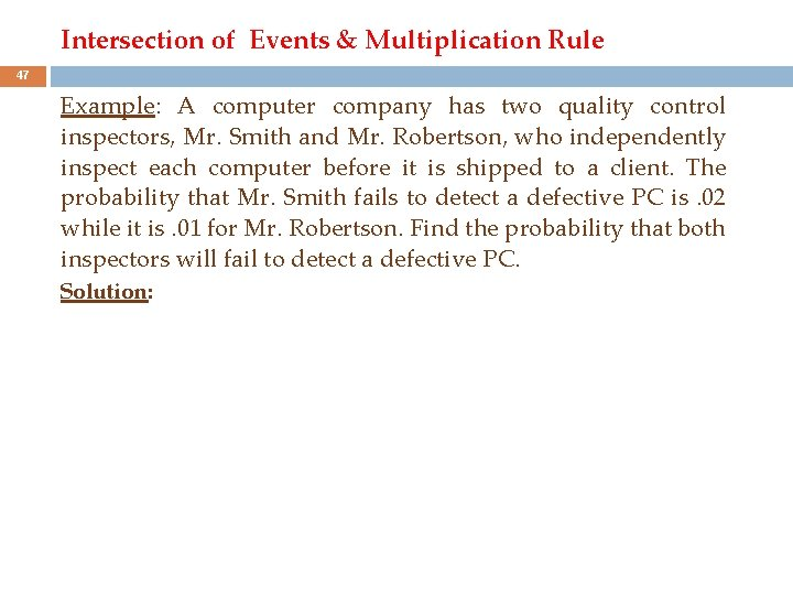 Intersection of Events & Multiplication Rule 47 Example: A computer company has two quality